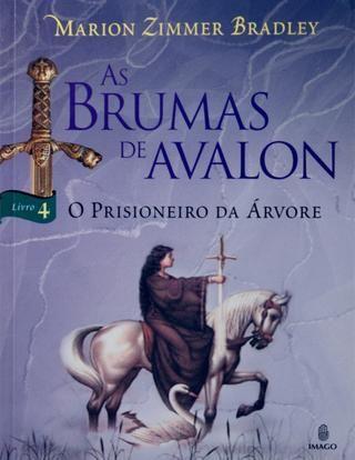 O prisioneiro da árvore  As brumas de Avalon - Vol 4 Autora: Marion Zimmer Bradley