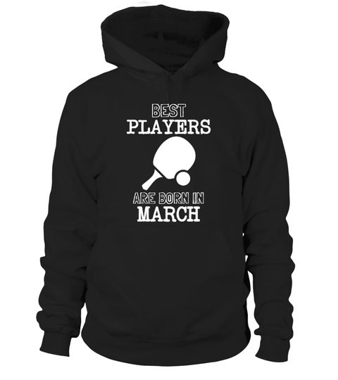 # Best Ping Pong Players Born In March .  Best Ping Pong players are born in March.Limited Edition Tee available in different colors and styles, choose your favorite one from the available products menù.Grab Yours Now!Order 2 or more to save on shipping cost.