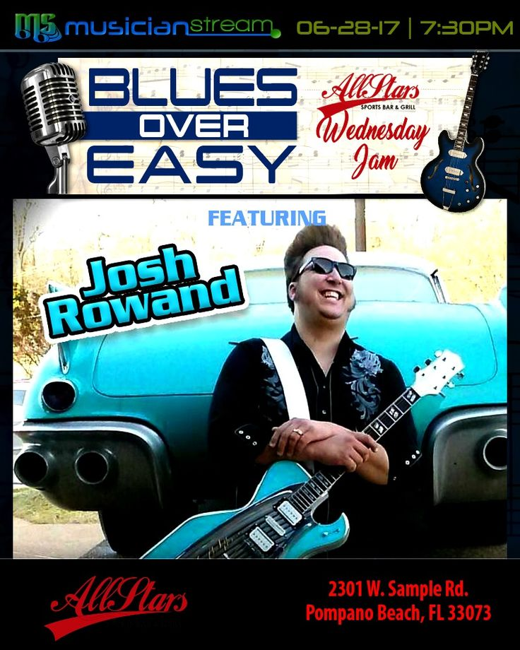 BLUES OVER EASY JAM NIGHT!**  Featuring: JOSH ROWAND!**  LIVE from the ALL STARS SPORTS BAR & GRILL in Pompano Beach, Florida!**  WATCH the LIVE STREAMCAST starting at 7:30 PM on the ALL STARS Channel on MUSICIANSTREAM.COM!**