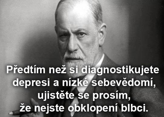 Sigmund Freud: Předtím než si diagnostikujete depresi a nízké sebevědomí, ujistěte se, prosím, že nejste obklopeni blbci.