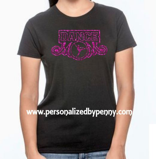 Dance Mom shirt with glitter vinyl. Available in sizes adult small - 5X. This shirt is made with glitter vinyl.