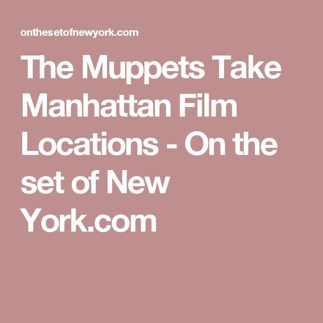 The Muppets Take Manhattan Film Locations - On the set of New York.com
