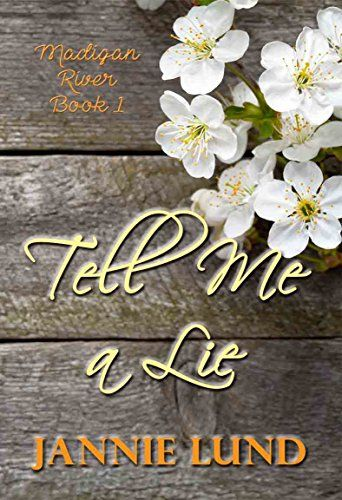 Tell Me a Lie (Madigan River Book 1) by [Lund, Jannie ]
