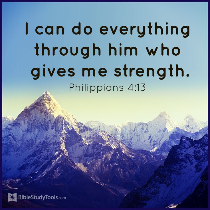 """I can do everything through him who gives me strength."" Philippians 4:13"