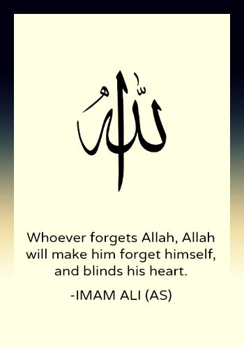 Whoever forgets Allah, Allah will make him forget himself, and blinds his heart. -Imam Ali (AS)