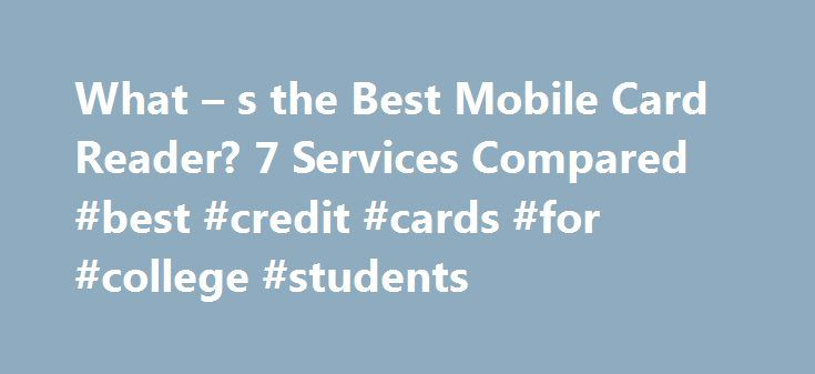 What – s the Best Mobile Card Reader? 7 Services Compared #best #credit #cards #for #college #students http://credit.remmont.com/what-s-the-best-mobile-card-reader-7-services-compared-best-credit-cards-for-college-students/  #cheapest credit card # Which mobile credit card reader is right for you? 7 major services compared Getting paid with Read More...The post What – s the Best Mobile Card Reader? 7 Services Compared #best #credit #cards #for #college #students appeared first on Credit.