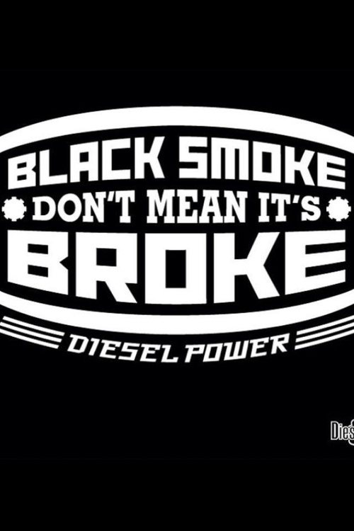 No shit, don't tell me my injectors need to be cleaned. Hello, I made it so it would roll coal. Damn people