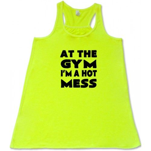 At The Gym I'm A Hot Mess Tank Top - Gym Shirt - Fitness Shirt #crossfit #workout #tops