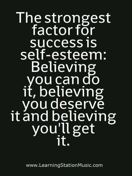 The strongest factor for success is self esteem believing you can the strongest factor for success is self esteem believing you can do it believing you deserve it and believing youll get it hope quotes pinterest solutioingenieria Gallery
