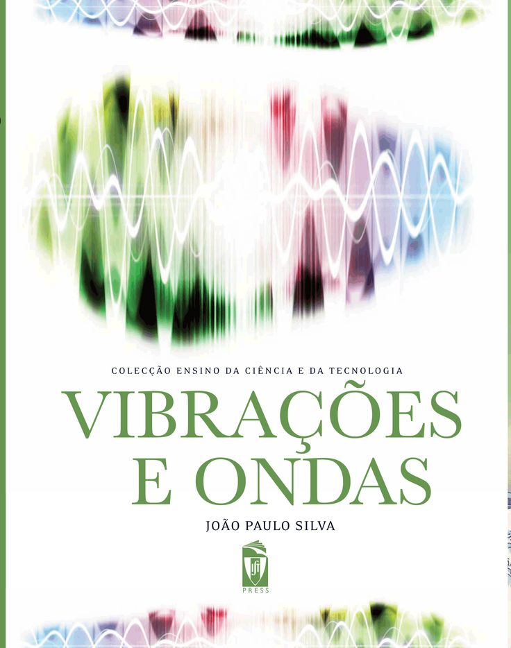 VIBRAÇÕES E ONDAS  Autor:  JOÃO PAULO SILVA  ISBN:  978-989-8481-14-6