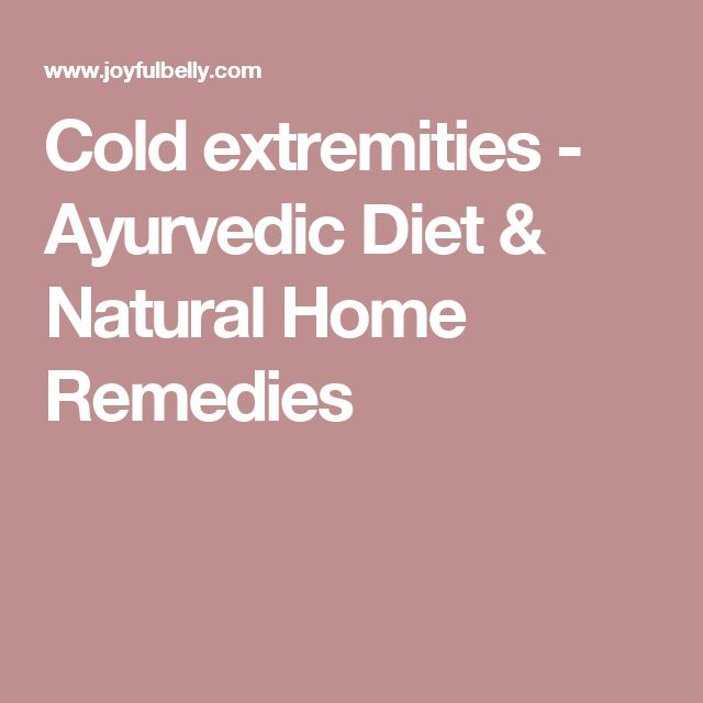Cold extremities - Ayurvedic Diet & Natural Home Remedies