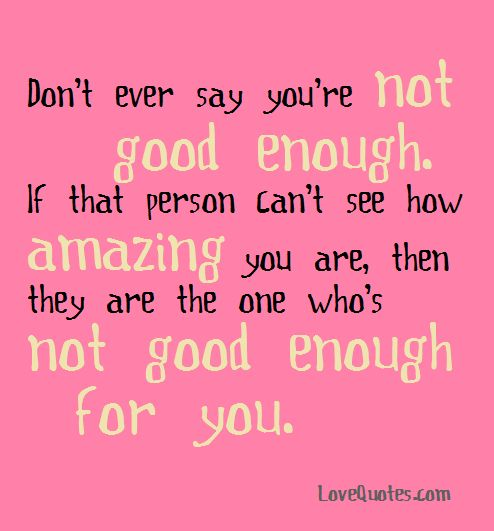 Quotes About Not Being Good Enough For Someone: 1000+ Good Enough Quotes On Pinterest