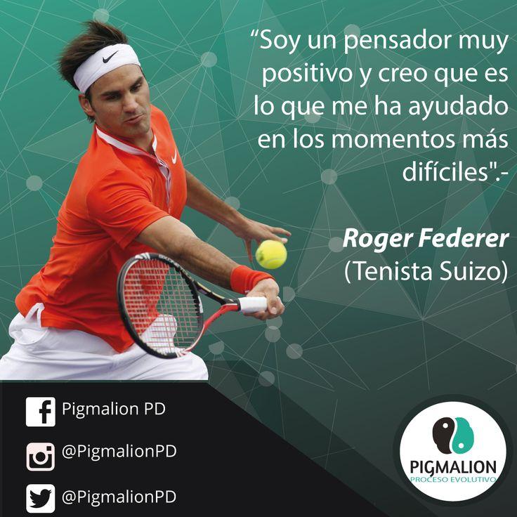 """""""Soy un pensador muy positivo y creo que es lo que me ha ayudado en los momentos más difíciles"""".- Roger Federer (tenista) #PigmalionPD #ProcesoEvolutivo #DesarrolloPersonal"""