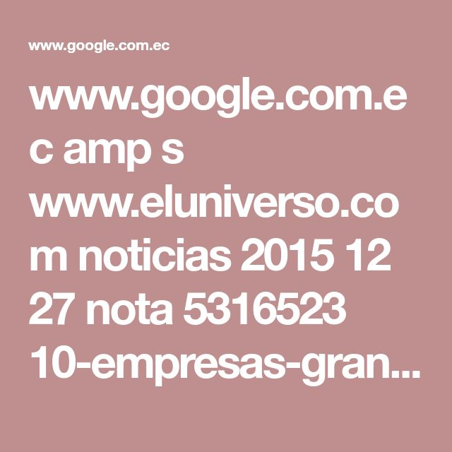www.google.com.ec amp s www.eluniverso.com noticias 2015 12 27 nota 5316523 10-empresas-grandes-pais-ventas%3Famp