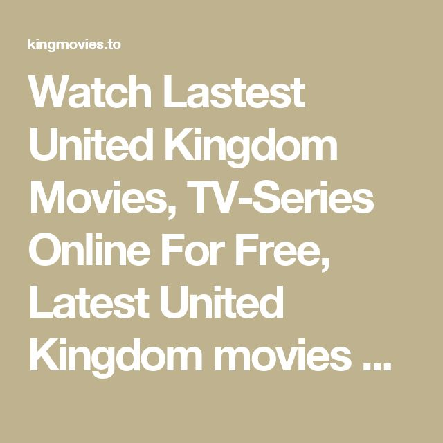 Watch Lastest United Kingdom Movies, TV-Series Online For Free, Latest United Kingdom movies 2016