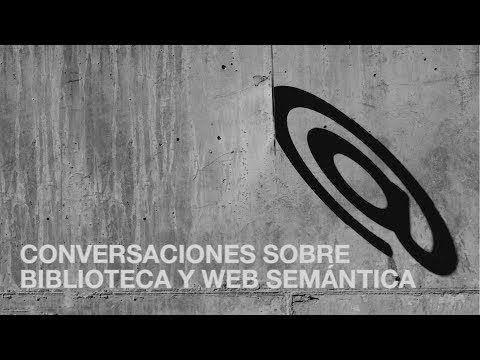 ▶ Conversaciones sobre biblioteca y web semántica
