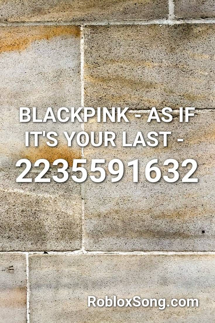 Blackpink As If It S Your Last Roblox Id Roblox Music Codes