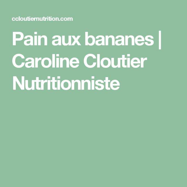 Pain aux bananes   Caroline Cloutier Nutritionniste