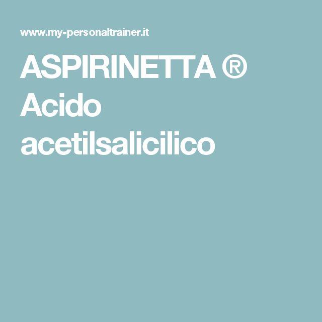 ASPIRINETTA ® Acido acetilsalicilico