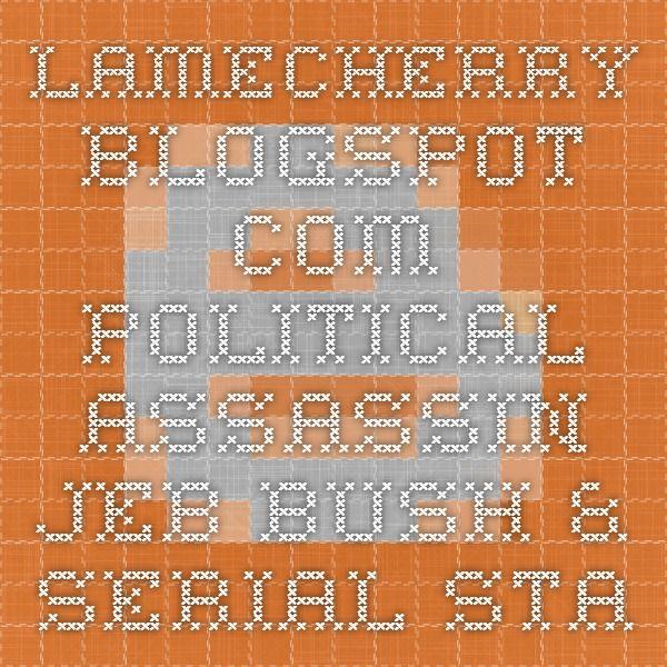 lamecherry.blogspot.com Political Assassin Jeb Bush & Serial Stalker Son, Jorge Bush a family of criminal psychopaths