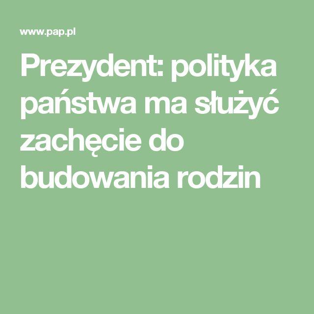 """Polityka państwa ma służyć zachęcie do budowania rodzin, zwłaszcza tych """"dwa plus trzy"""", """"dwa plus cztery"""" i więcej - mówił we wtorek w Rudzie Śląskiej prezydent Andrzej Duda. Zaznaczył, że państwo dba o polską rodzinę poprzez realizowane zmiany prospołeczne i prosocjalne."""