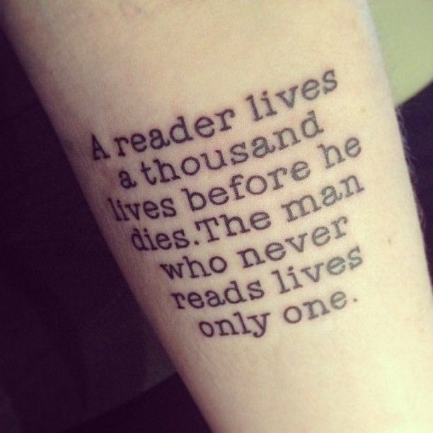 A reader lives a thousand lives http://tattoos-ideas.net/a-reader-lives-a-thousand-lives/ Arm Tattoos, Quote Tattoos