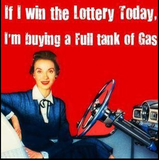 If I win the Lottery, I'm buying a Full Tank of Gas!
