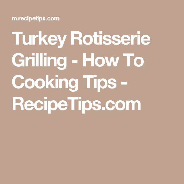 Turkey Rotisserie Grilling - How To Cooking Tips - RecipeTips.com
