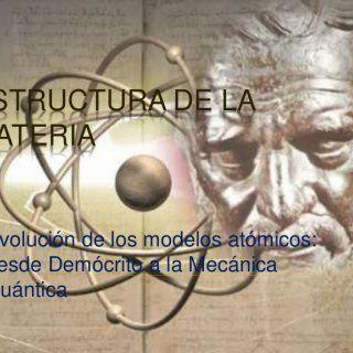 ESTRUCTURA DE LA MATERIA Evolución de los modelos atómicos: desde Demócrito a la Mecánica Cuántica   EL ATOMISMO El concepto atómico de la materia surgió. http://slidehot.com/resources/estructura-de-la-materia-un-analisis-del-estudio-atomico.49980/