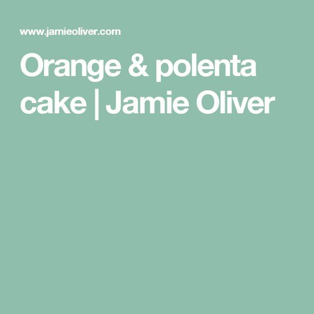 Orange & polenta cake   Jamie Oliver