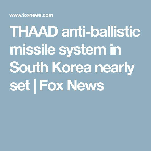 THAAD anti-ballistic missile system in South Korea nearly set | Fox News