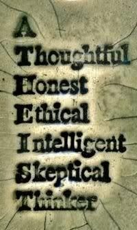A thoughtful, honest, ethical, intelligent, skeptical thinker.