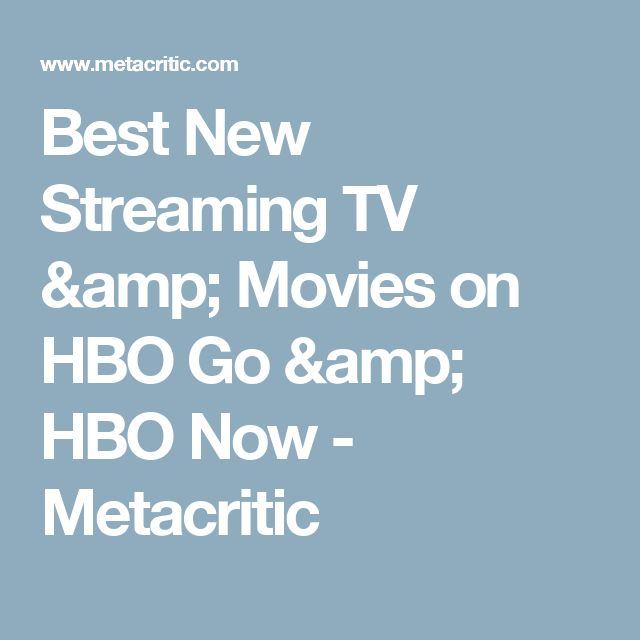Best New Streaming TV & Movies on HBO Go & HBO Now - Metacritic