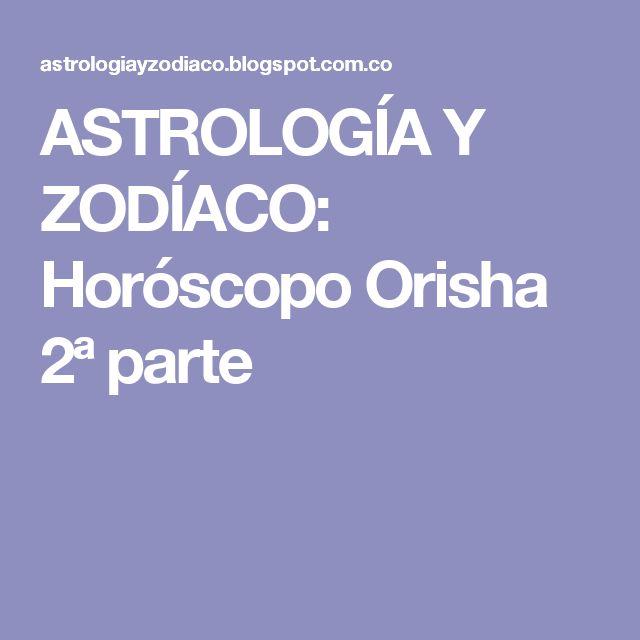 ASTROLOGÍA Y ZODÍACO: Horóscopo Orisha 2ª parte