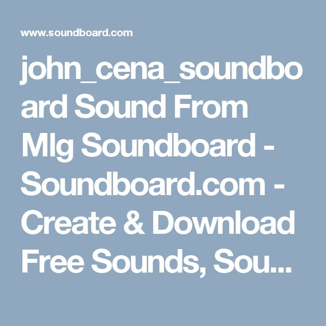john_cena_soundboard Sound From Mlg Soundboard - Soundboard.com - Create & Download Free Sounds, Sound Effects, Mp3, and more