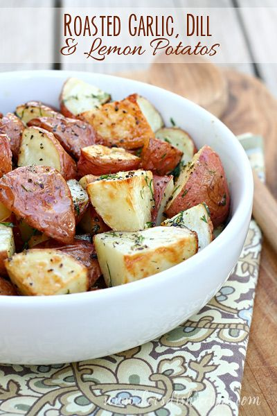 Roasted Garlic, Dill & Lemon Potatoes   Fresh dill, garlic and butter make these roasted potatoes extra special.