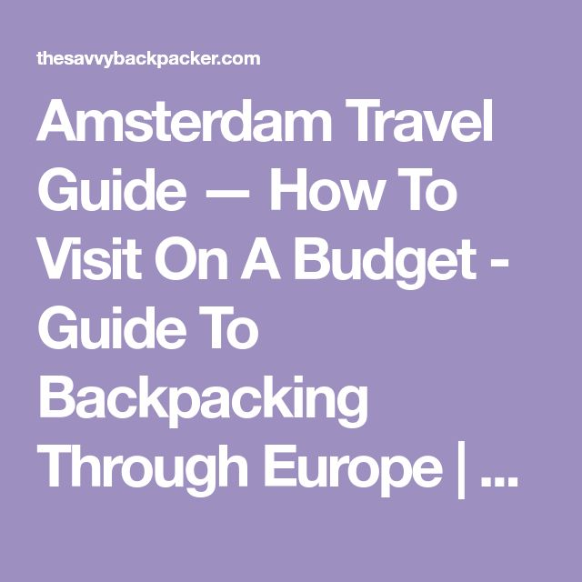 Amsterdam Travel Guide — How To Visit On A Budget - Guide To Backpacking Through Europe | The Savvy Backpacker