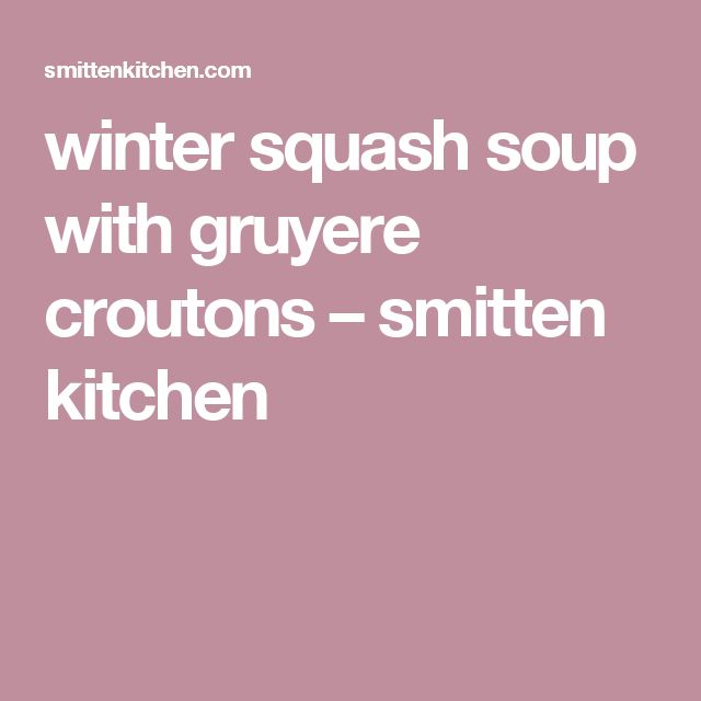 winter squash soup with gruyere croutons – smitten kitchen