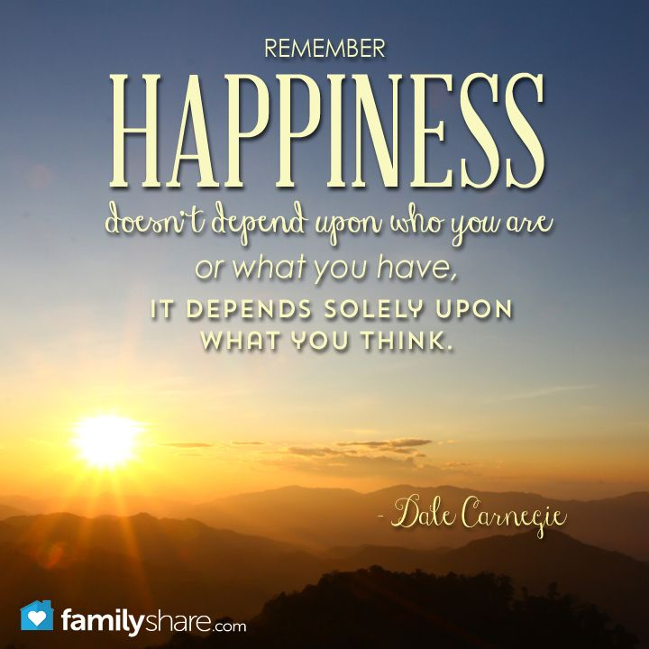 Remember, happiness doesn't depend upon who you are or what you have, it depends solely upon what you think. - Dale Carnegie