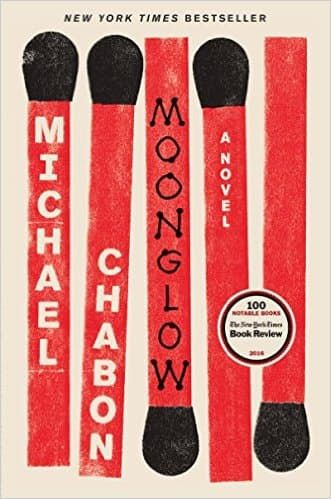 """#13: Moonglow by Michael Chabon.""""Michael Chabon delivers another literary masterpiece: a novel of truth and lies, family legends, and existential adventure—and the forces that work to destroy us."""""""