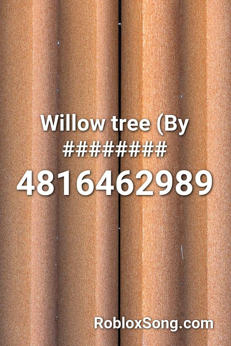 Willow Tree By Roblox Id Roblox Music Codes In 2021 Willow Tree Willow Roblox