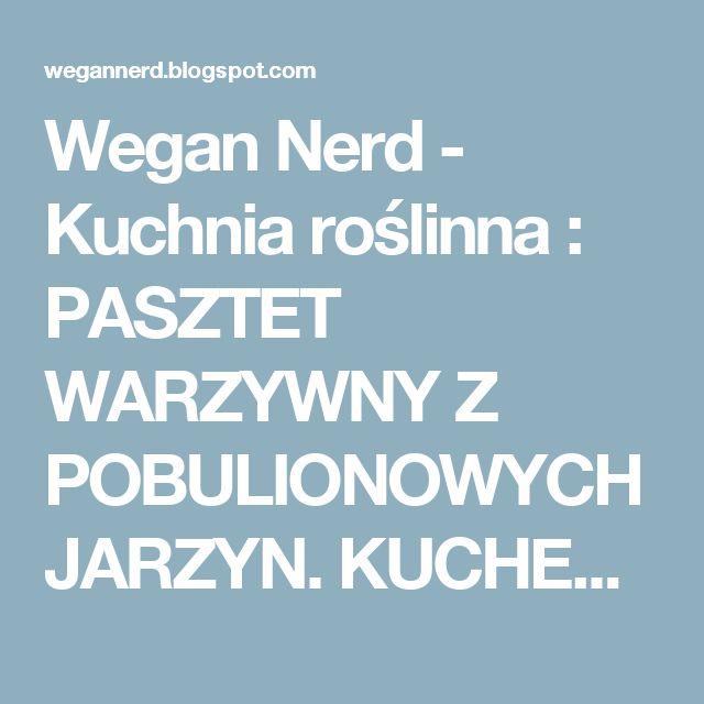 Wegan Nerd - Kuchnia roślinna : PASZTET WARZYWNY Z POBULIONOWYCH JARZYN.  KUCHENNY RECYKLING.