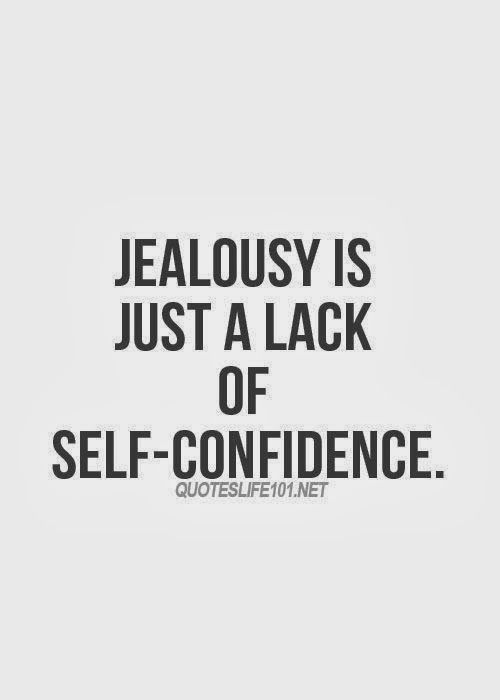 Jealousy is just a lack of self-confidence ~ God is Heart