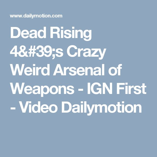 Dead Rising 4's Crazy Weird Arsenal of Weapons - IGN First - Video Dailymotion