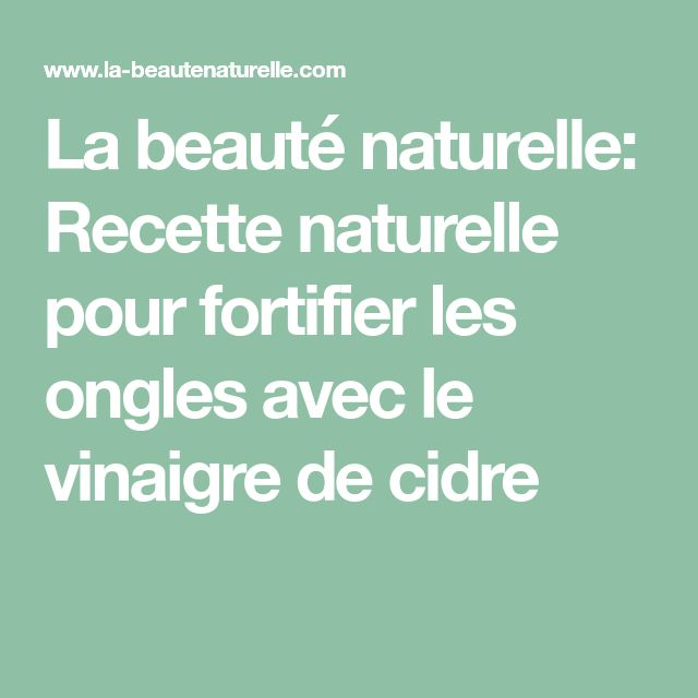 La beauté naturelle: Recette naturelle pour fortifier les ongles avec le vinaigre de cidre