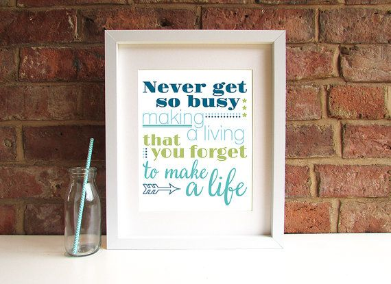 Never Get So Busy Making A Life That You Forget by SmartCreative