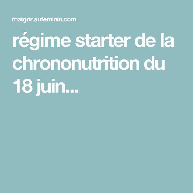 régime starter de la chrononutrition   du 18 juin...