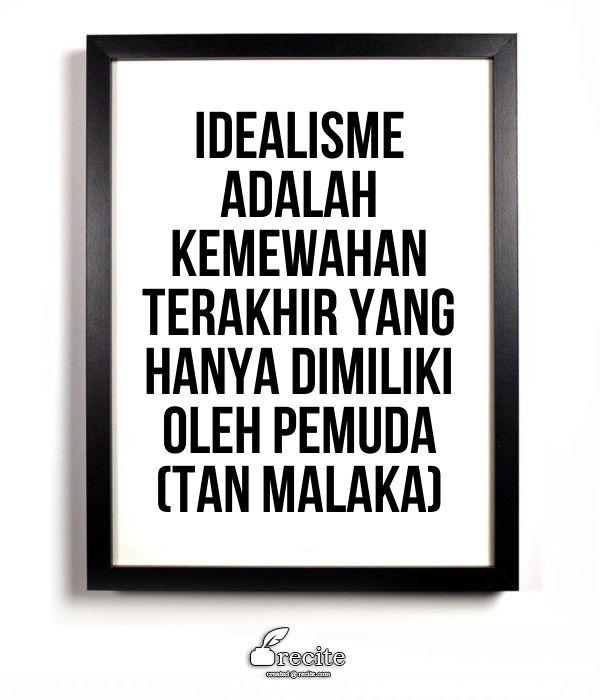 Idealisme adalah kemewahan terakhir yang hanya dimiliki oleh pemuda (Tan Malaka) - Quote From Recite.com #RECITE #QUOTE