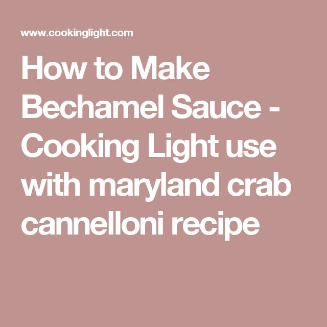 How to Make Bechamel Sauce - Cooking Light use with maryland crab cannelloni recipe