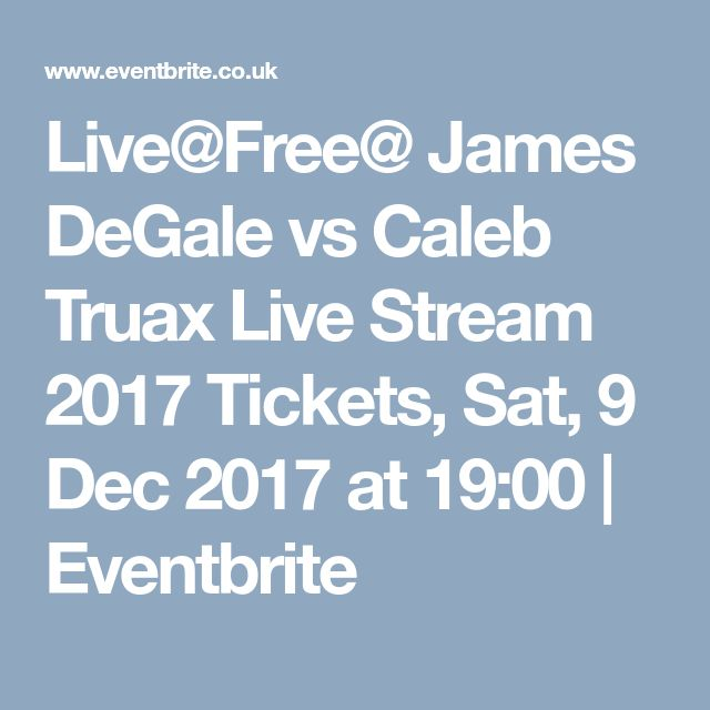 Live@Free@ James DeGale vs Caleb Truax Live Stream 2017 Tickets, Sat, 9 Dec 2017 at 19:00 | Eventbrite